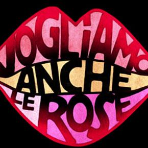 Vogliamo anche le rose