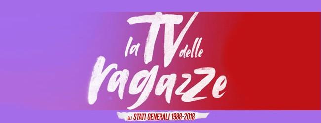La TV delle ragazze – Gli Stati Generali 1988-2018